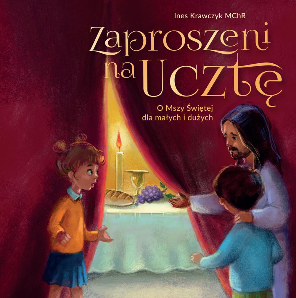 Zaproszeni na ucztę. O Mszy Świętej dla małych i dużych